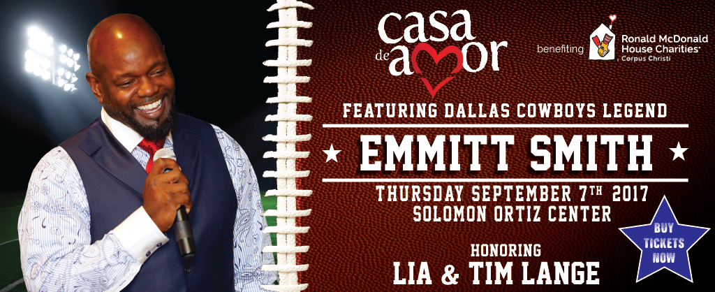 Cada De Amor event benefiting Ronald McDonald House Charities Corpus Christi. Featuring Dallas Cowboys Legend Emmitt Smith. Thursday, September 7, 2017. Solomon P. Ortiz Center (402 Harbor Drive). Honoring Lia and Tim Lange. Click here for more information.