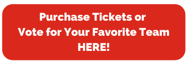 Purchase tickets or vote for your favorite team by clicking here